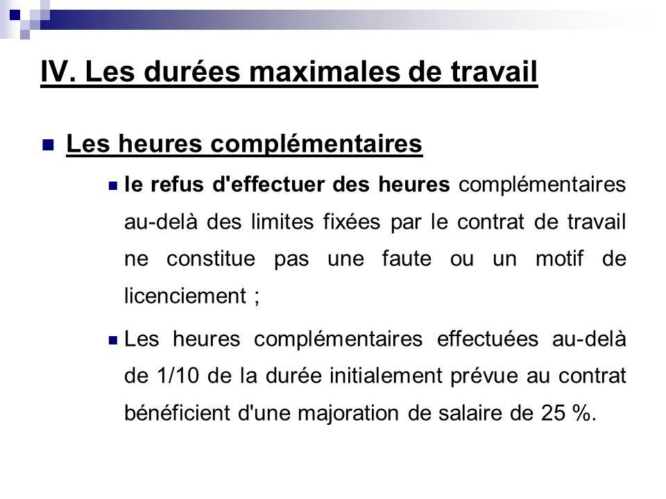 IV. Les durées maximales de travail Les heures complémentaires le refus d'effectuer des heures complémentaires au-delà des limites fixées par le contr