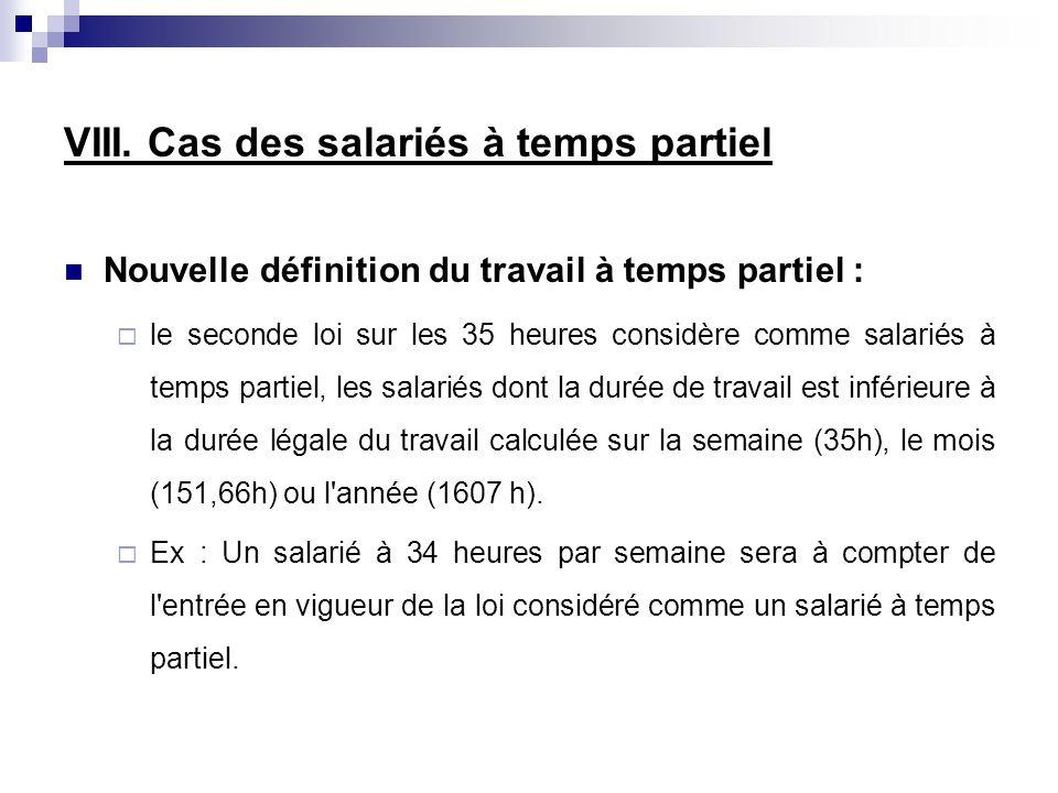 VIII. Cas des salariés à temps partiel Nouvelle définition du travail à temps partiel : le seconde loi sur les 35 heures considère comme salariés à te