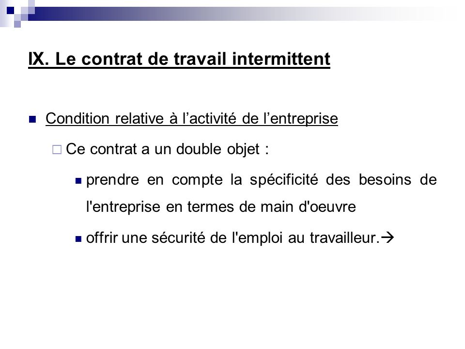 IX. Le contrat de travail intermittent Condition relative à lactivité de lentreprise Ce contrat a un double objet : prendre en compte la spécificité d