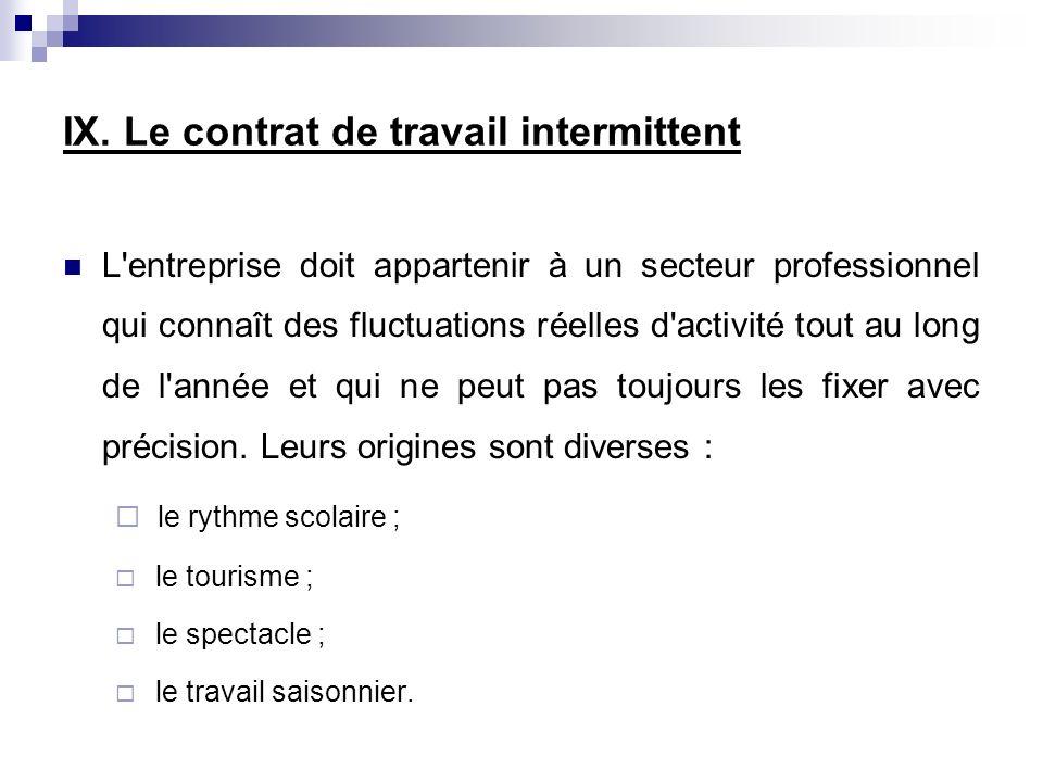 IX. Le contrat de travail intermittent L'entreprise doit appartenir à un secteur professionnel qui connaît des fluctuations réelles d'activité tout au