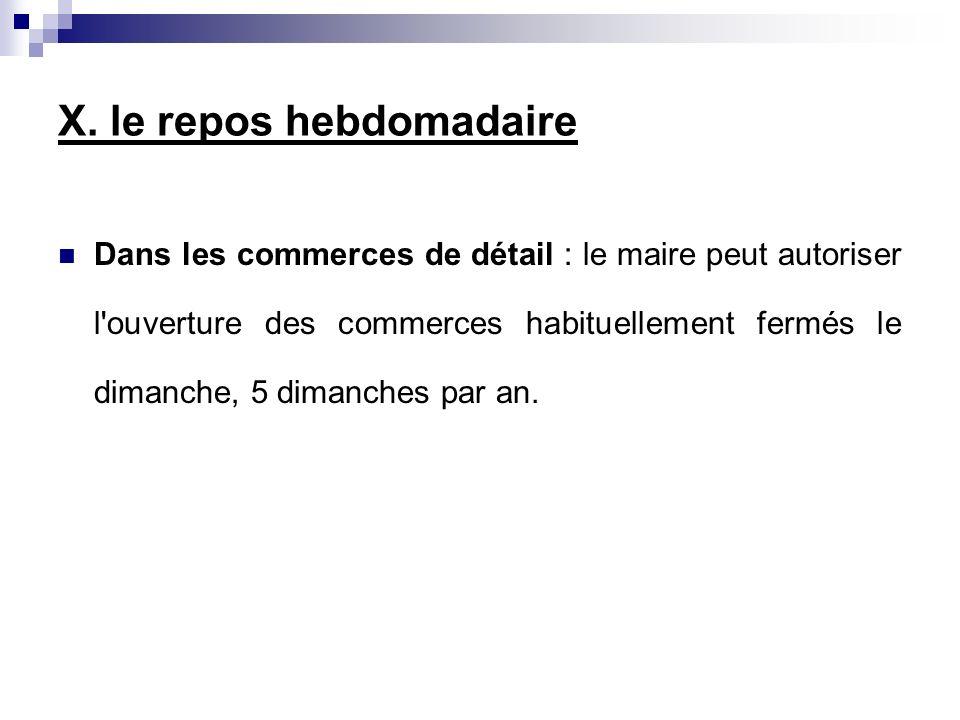 Dans les commerces de détail : le maire peut autoriser l'ouverture des commerces habituellement fermés le dimanche, 5 dimanches par an. X. le repos he
