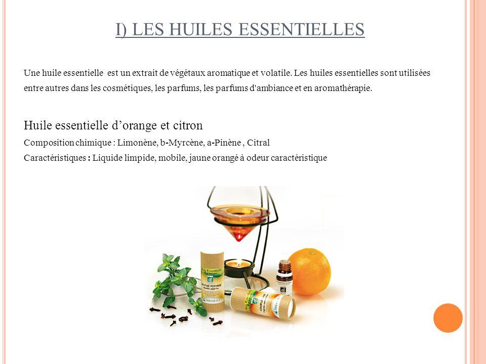 I) LES HUILES ESSENTIELLES Une huile essentielle est un extrait de végétaux aromatique et volatile. Les huiles essentielles sont utilisées entre autre