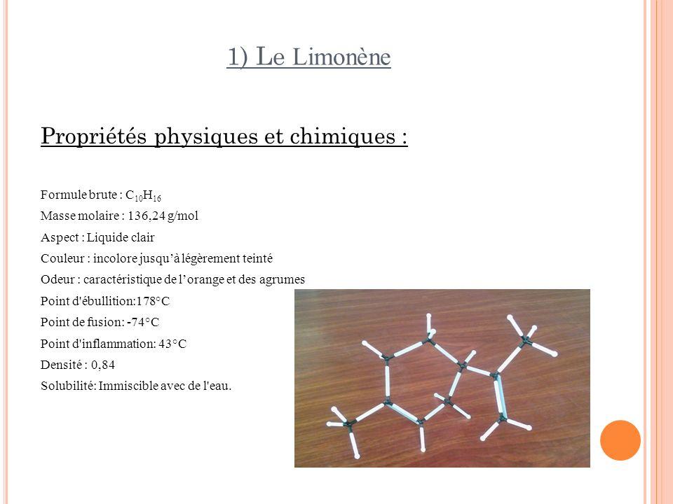 1) Le Limonène Propriétés physiques et chimiques : Formule brute : C 10 H 16 Masse molaire : 136,24 g/mol Aspect : Liquide clair Couleur : incolore ju