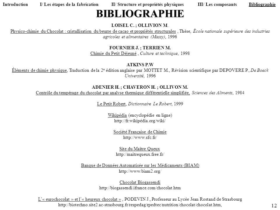 BIBLIOGRAPHIE 12 LOISEL C. ; OLLIVION M. Physico-chimie du Chocolat : cristallisation du beurre de cacao et propriétés structurales, Thèse, École nati