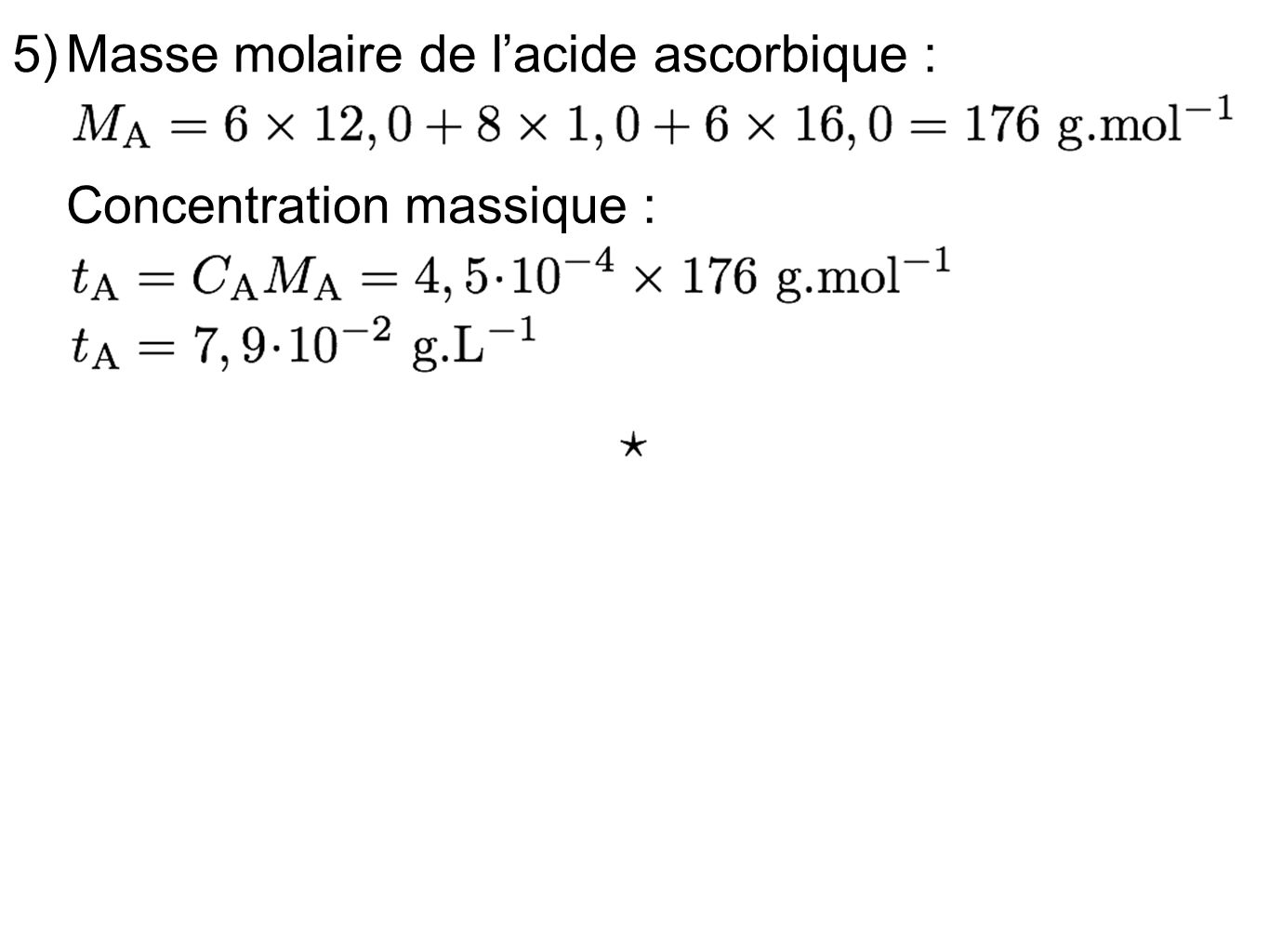 5)Masse molaire de lacide ascorbique : Concentration massique :