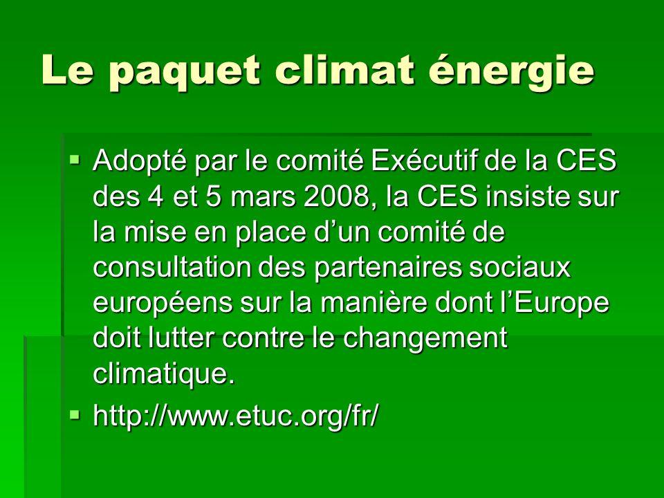Le paquet climat énergie Adopté par le comité Exécutif de la CES des 4 et 5 mars 2008, la CES insiste sur la mise en place dun comité de consultation des partenaires sociaux européens sur la manière dont lEurope doit lutter contre le changement climatique.