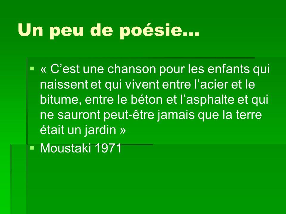 Un peu de poésie… « Cest une chanson pour les enfants qui naissent et qui vivent entre lacier et le bitume, entre le béton et lasphalte et qui ne sauront peut-être jamais que la terre était un jardin » Moustaki 1971