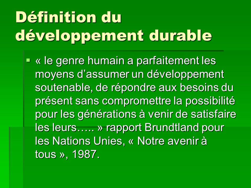 Définition Brundtland, suite « cela dit, le développement soutenable nest pas un état déquilibre, mais plutôt des investissements, lorientation du développement technique ainsi que le changement institutionnel sont déterminés en fonction des besoins tant actuels quà venir.