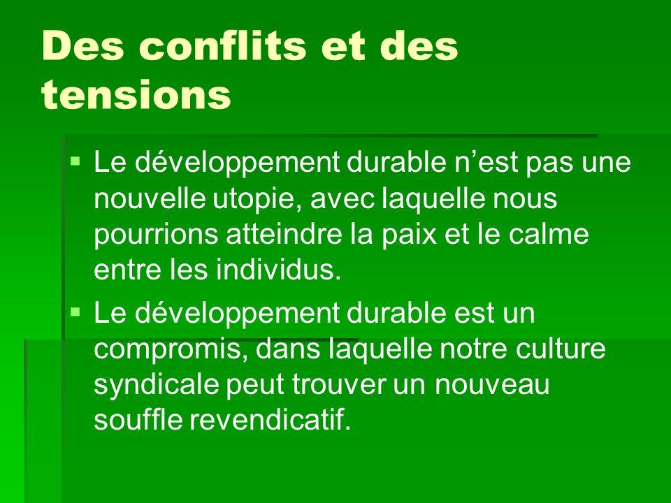 Des conflits et des tensions Le développement durable nest pas une nouvelle utopie, avec laquelle nous pourrions atteindre la paix et le calme entre les individus.