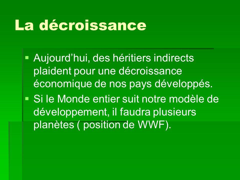 La décroissance Aujourdhui, des héritiers indirects plaident pour une décroissance économique de nos pays développés.