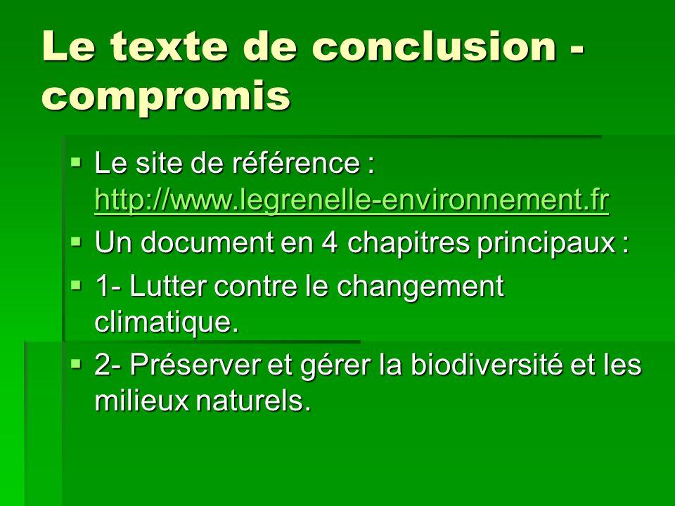 Le texte de conclusion - compromis Le site de référence : http://www.legrenelle-environnement.fr Le site de référence : http://www.legrenelle-environnement.fr http://www.legrenelle-environnement.fr Un document en 4 chapitres principaux : Un document en 4 chapitres principaux : 1- Lutter contre le changement climatique.