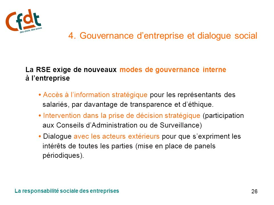26 4. Gouvernance dentreprise et dialogue social La RSE exige de nouveaux modes de gouvernance interne à lentreprise Accès à linformation stratégique
