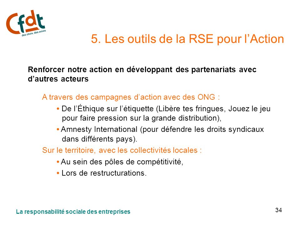 34 5. Les outils de la RSE pour lAction Renforcer notre action en développant des partenariats avec dautres acteurs A travers des campagnes daction av