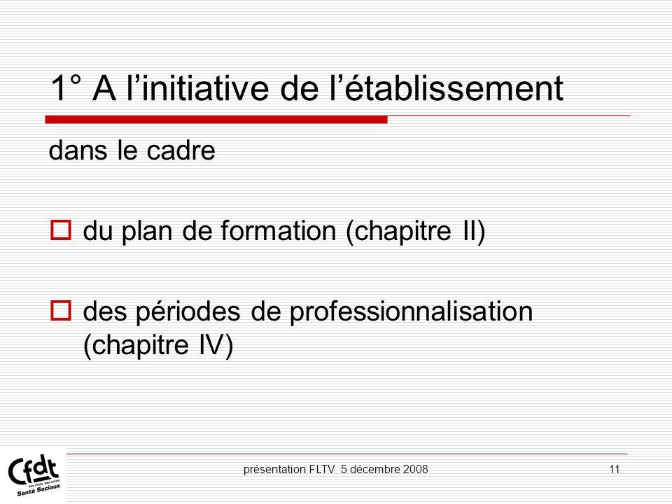 présentation FLTV 5 décembre 200811 1° A linitiative de létablissement dans le cadre du plan de formation (chapitre II) des périodes de professionnali