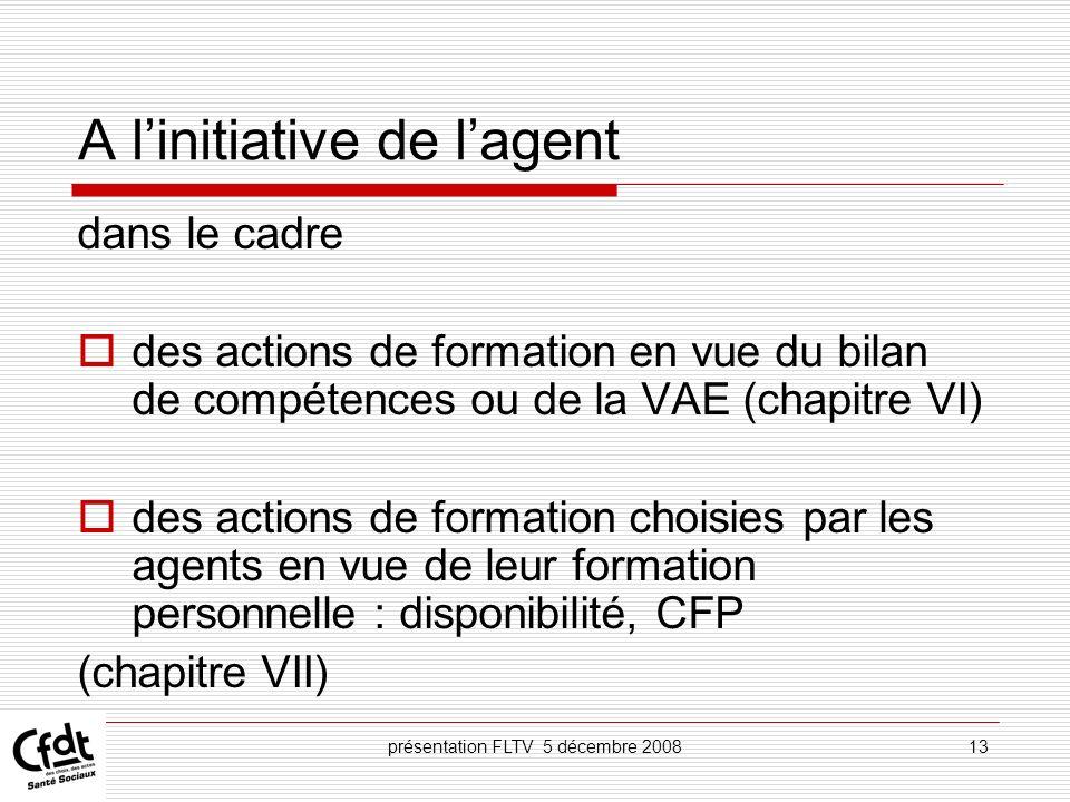présentation FLTV 5 décembre 200813 A linitiative de lagent dans le cadre des actions de formation en vue du bilan de compétences ou de la VAE (chapit