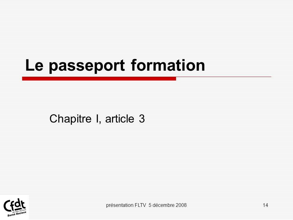 présentation FLTV 5 décembre 200814 Le passeport formation Chapitre I, article 3