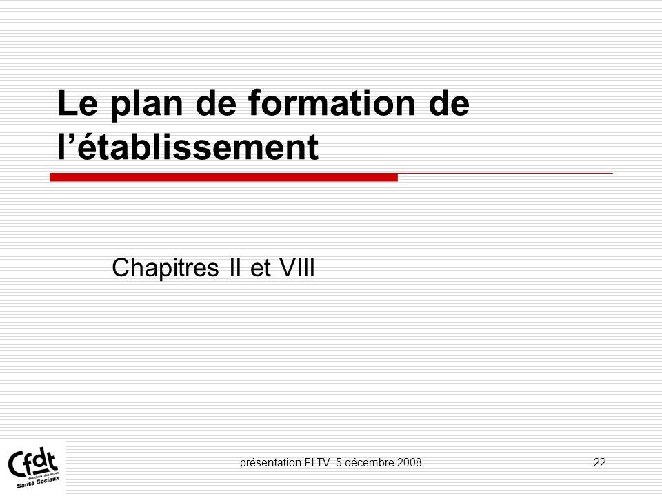 présentation FLTV 5 décembre 200822 Le plan de formation de létablissement Chapitres II et VIII