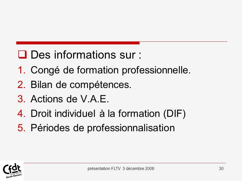 présentation FLTV 5 décembre 200830 Des informations sur : 1.Congé de formation professionnelle. 2.Bilan de compétences. 3.Actions de V.A.E. 4.Droit i
