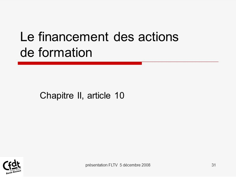 présentation FLTV 5 décembre 200831 Le financement des actions de formation Chapitre II, article 10