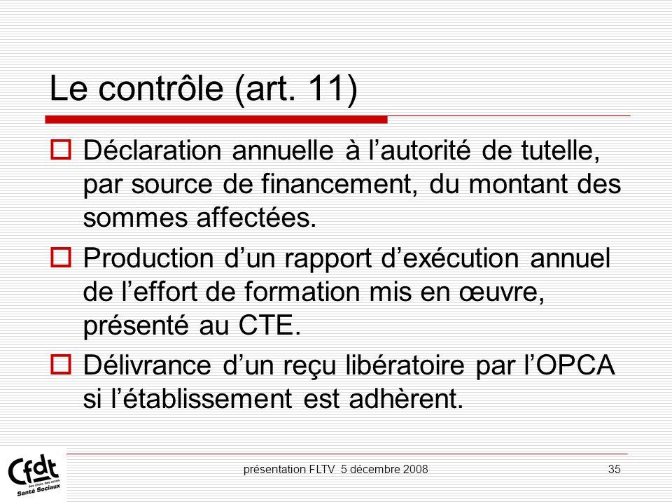 présentation FLTV 5 décembre 200835 Le contrôle (art. 11) Déclaration annuelle à lautorité de tutelle, par source de financement, du montant des somme