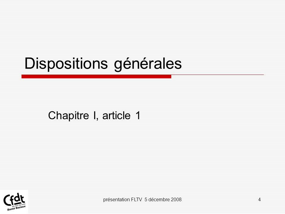 présentation FLTV 5 décembre 20084 Dispositions générales Chapitre I, article 1
