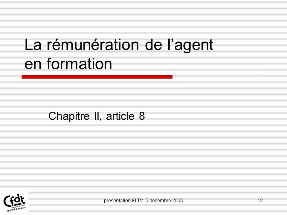 présentation FLTV 5 décembre 200842 La rémunération de lagent en formation Chapitre II, article 8
