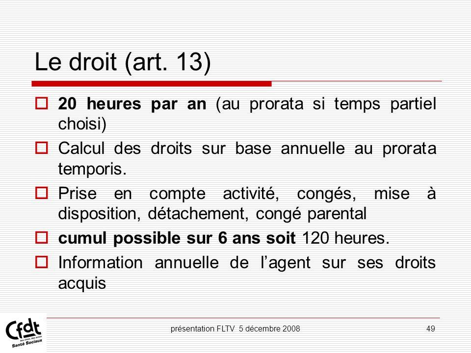 présentation FLTV 5 décembre 200849 Le droit (art. 13) 20 heures par an (au prorata si temps partiel choisi) Calcul des droits sur base annuelle au pr