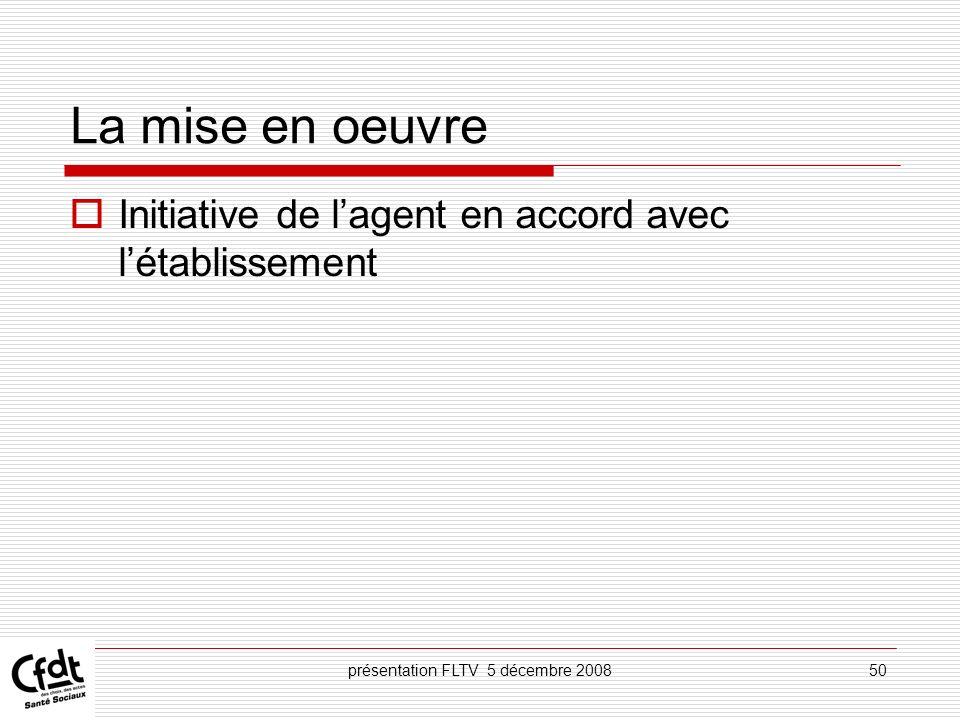 présentation FLTV 5 décembre 200850 La mise en oeuvre Initiative de lagent en accord avec létablissement
