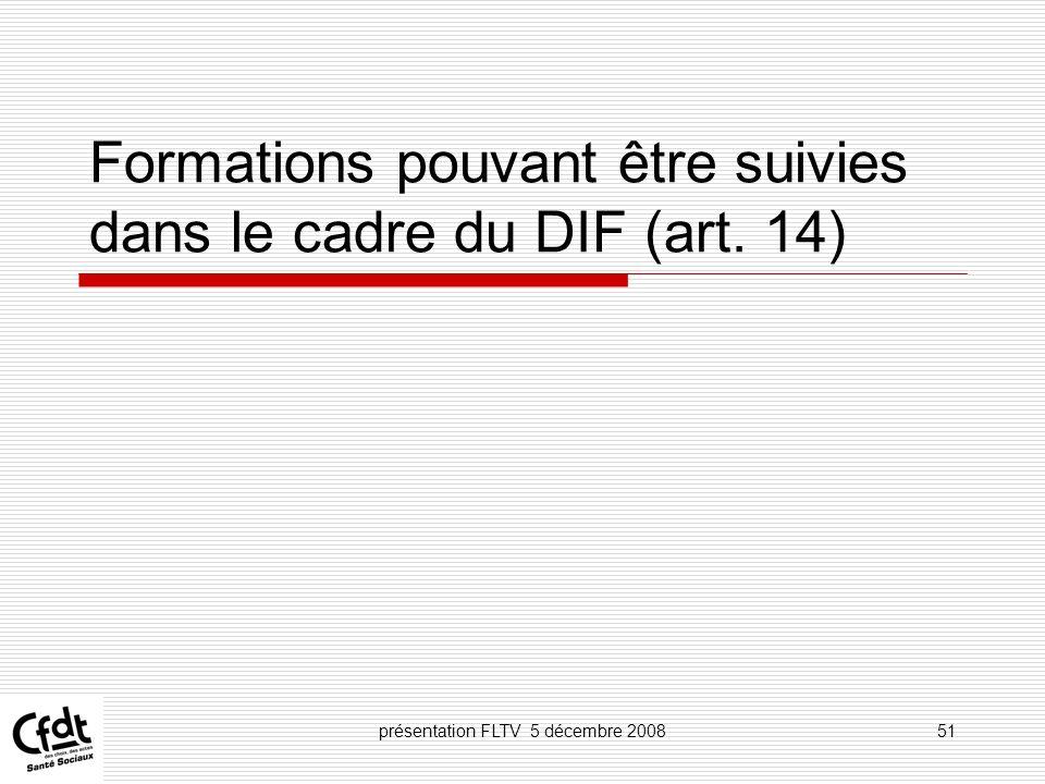présentation FLTV 5 décembre 200851 Formations pouvant être suivies dans le cadre du DIF (art. 14)
