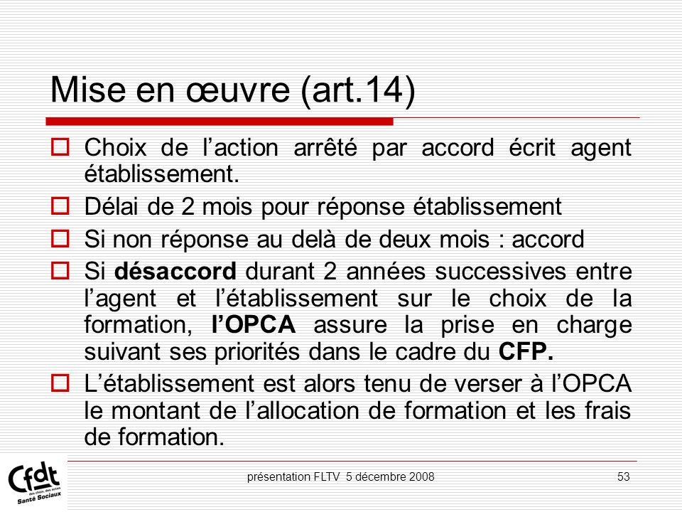 présentation FLTV 5 décembre 200853 Mise en œuvre (art.14) Choix de laction arrêté par accord écrit agent établissement. Délai de 2 mois pour réponse