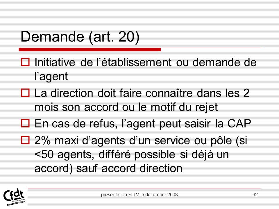présentation FLTV 5 décembre 200862 Demande (art. 20) Initiative de létablissement ou demande de lagent La direction doit faire connaître dans les 2 m