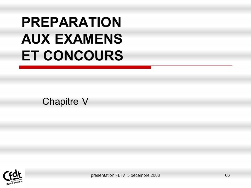 présentation FLTV 5 décembre 200866 PREPARATION AUX EXAMENS ET CONCOURS Chapitre V