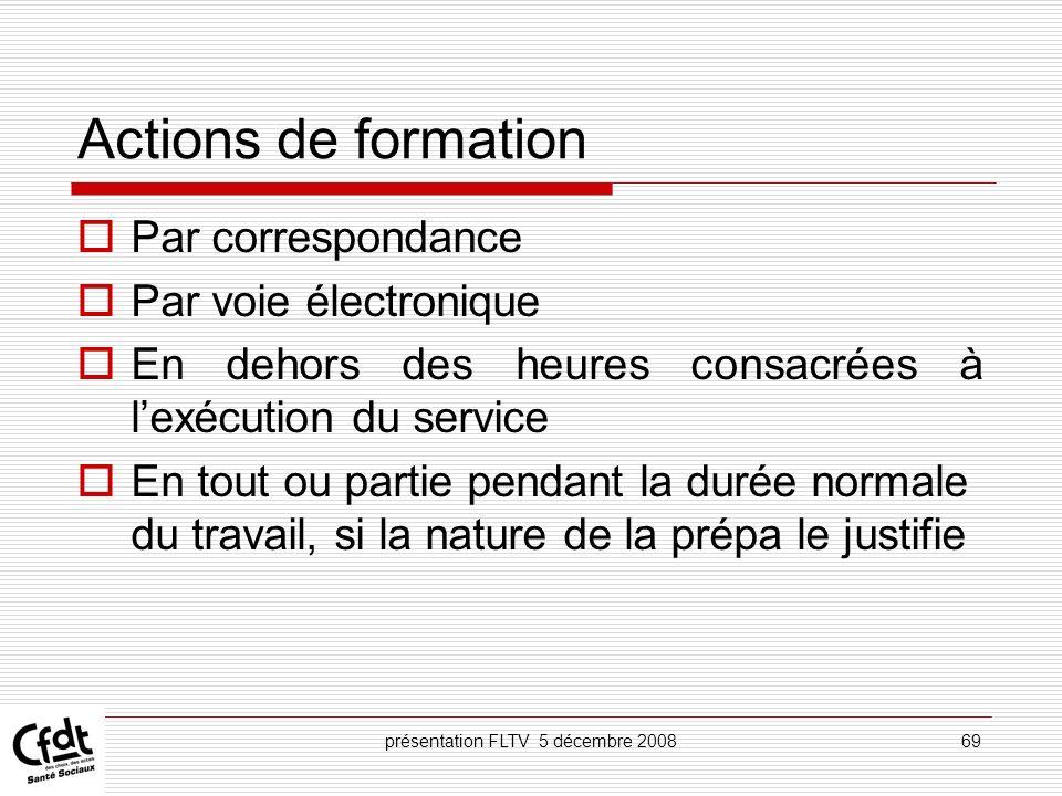présentation FLTV 5 décembre 200869 Actions de formation Par correspondance Par voie électronique En dehors des heures consacrées à lexécution du serv