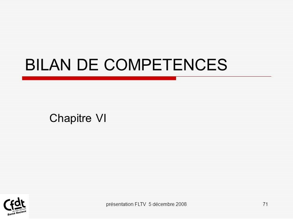 présentation FLTV 5 décembre 200871 BILAN DE COMPETENCES Chapitre VI