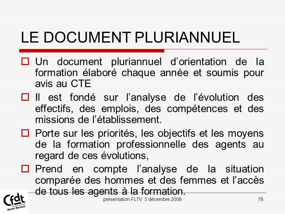 présentation FLTV 5 décembre 200878 LE DOCUMENT PLURIANNUEL Un document pluriannuel dorientation de la formation élaboré chaque année et soumis pour a