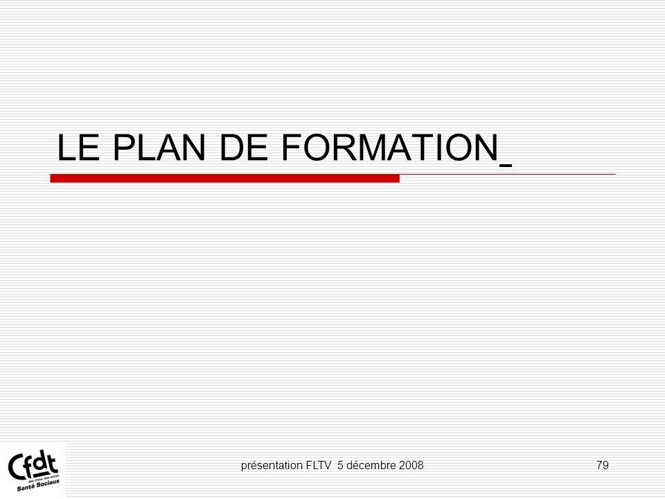 présentation FLTV 5 décembre 200879 LE PLAN DE FORMATION