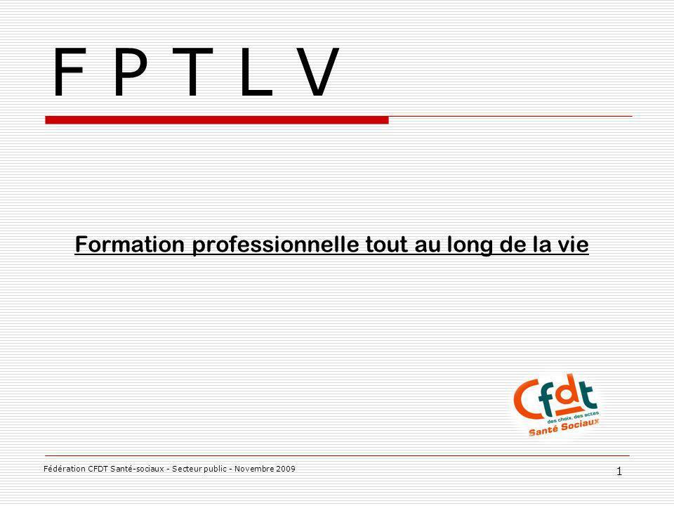 F P T L V Formation professionnelle tout au long de la vie 1 Fédération CFDT Santé-sociaux - Secteur public - Novembre 2009