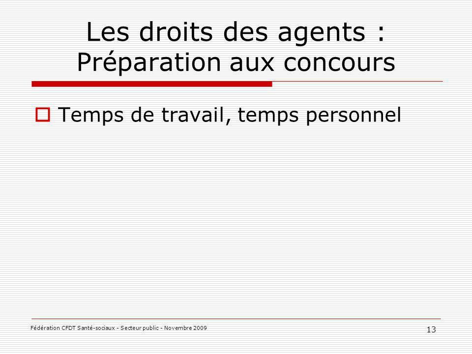 Les droits des agents : Préparation aux concours Temps de travail, temps personnel 13 Fédération CFDT Santé-sociaux - Secteur public - Novembre 2009