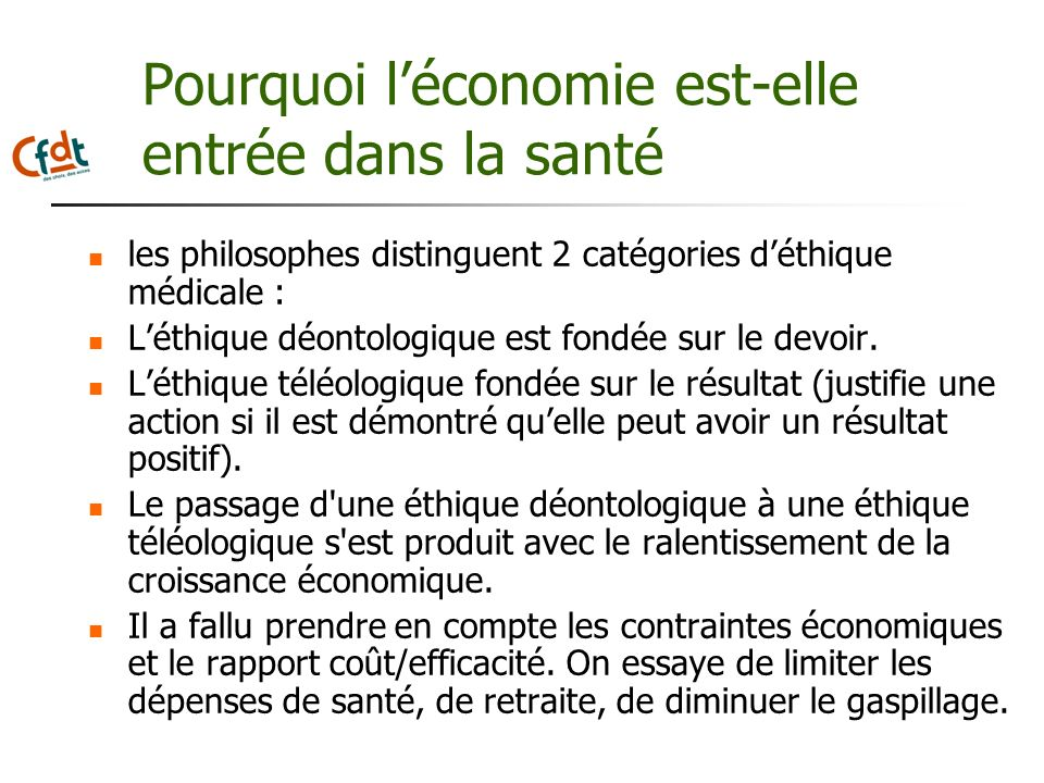 Pourquoi léconomie est-elle entrée dans la santé les philosophes distinguent 2 catégories déthique médicale : Léthique déontologique est fondée sur le