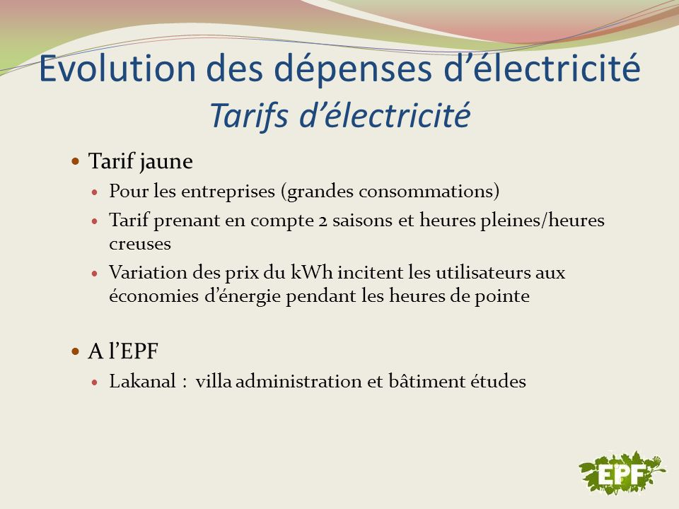 Evolution des dépenses délectricité Tarifs délectricité Tarif jaune Pour les entreprises (grandes consommations) Tarif prenant en compte 2 saisons et