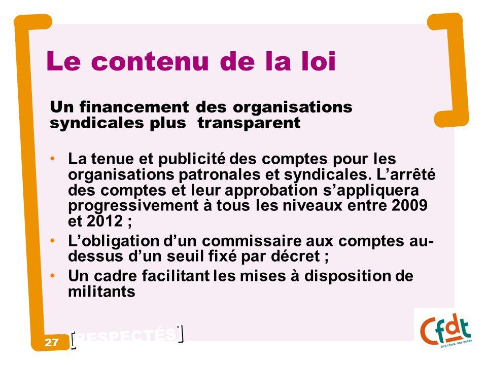 RESPECTÉS 27 Le contenu de la loi Un financement des organisations syndicales plus transparent La tenue et publicité des comptes pour les organisations patronales et syndicales.