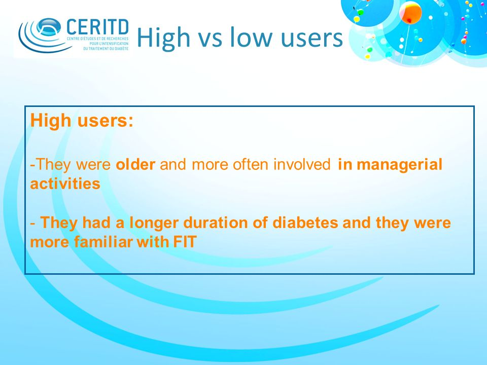 High vs low users High users: -They were older and more often involved in managerial activities - They had a longer duration of diabetes and they were