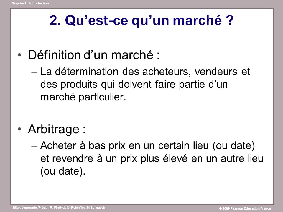 Microéconomie, 7 e éd. – R. Pindyck, D. Rubinfiled, M.Sollogoub ® 2009 Pearson Education France Chapitre 1 – Introduction 2. Quest-ce quun marché ? Dé