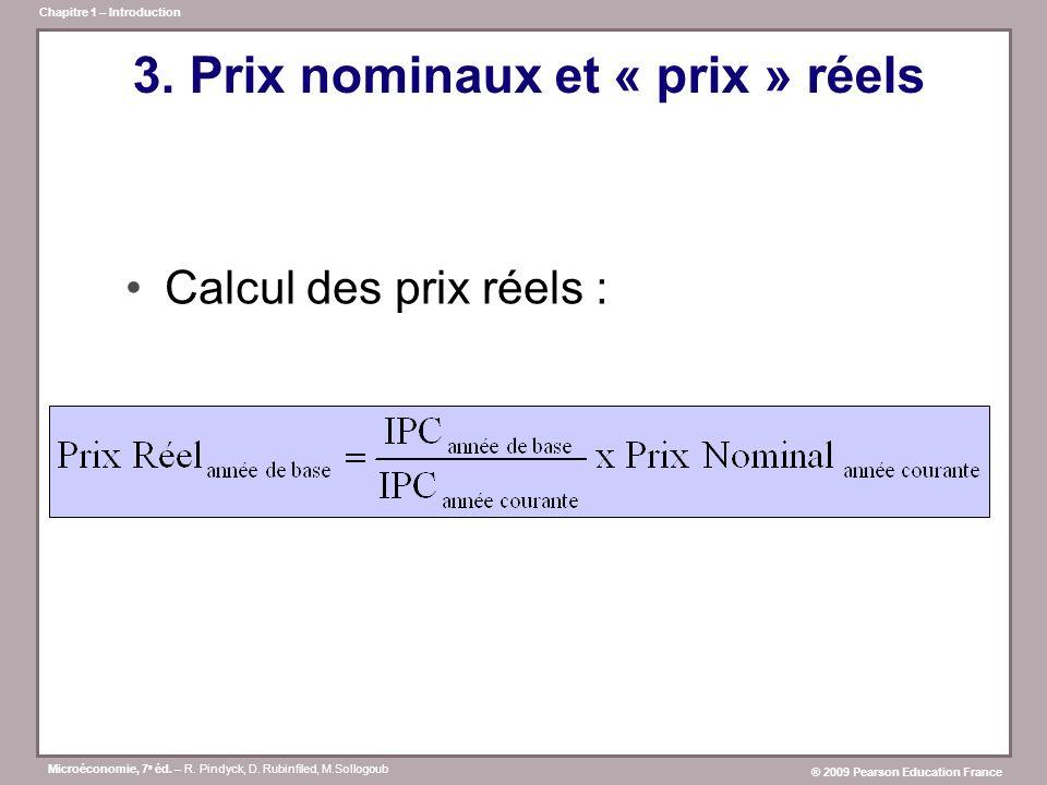 Microéconomie, 7 e éd. – R. Pindyck, D. Rubinfiled, M.Sollogoub ® 2009 Pearson Education France Chapitre 1 – Introduction 3. Prix nominaux et « prix »