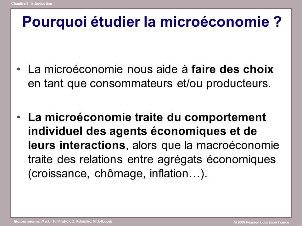 Microéconomie, 7 e éd. – R. Pindyck, D. Rubinfiled, M.Sollogoub ® 2009 Pearson Education France Chapitre 1 – Introduction Pourquoi étudier la microéco