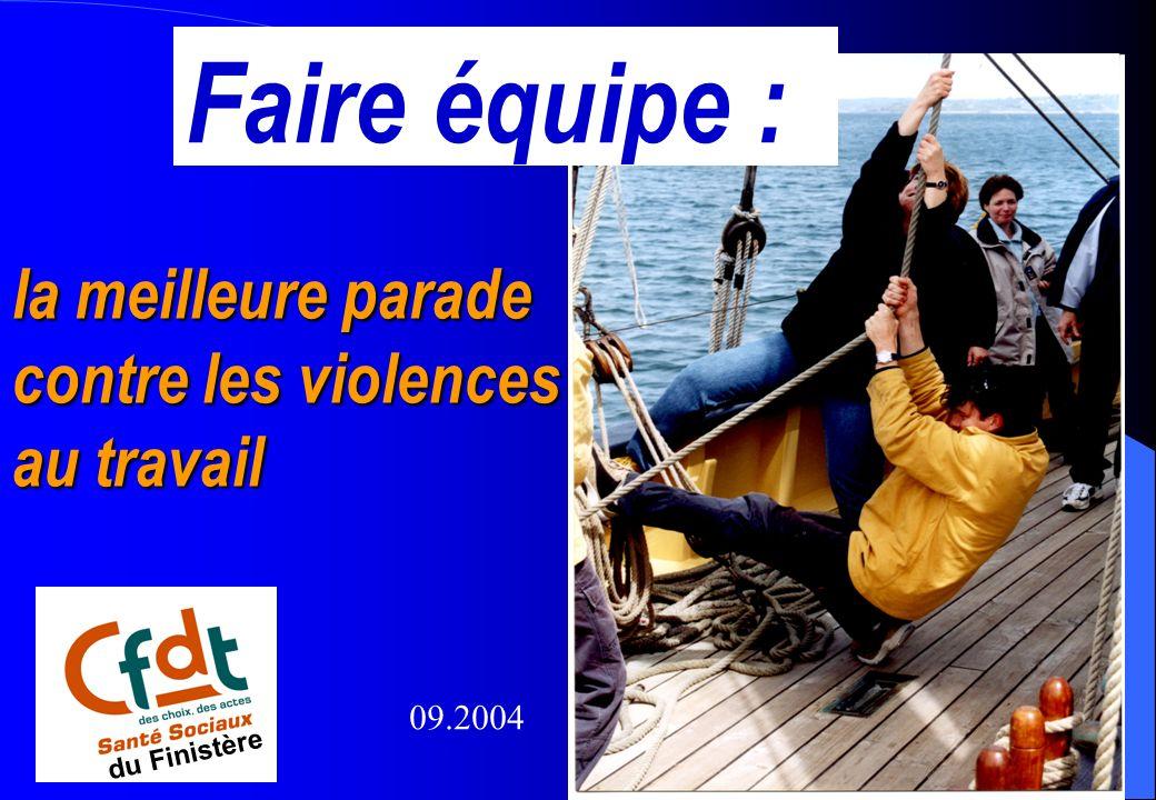 1 du Finistère la meilleure parade contre les violences au travail Faire équipe : du Finistère 09.2004