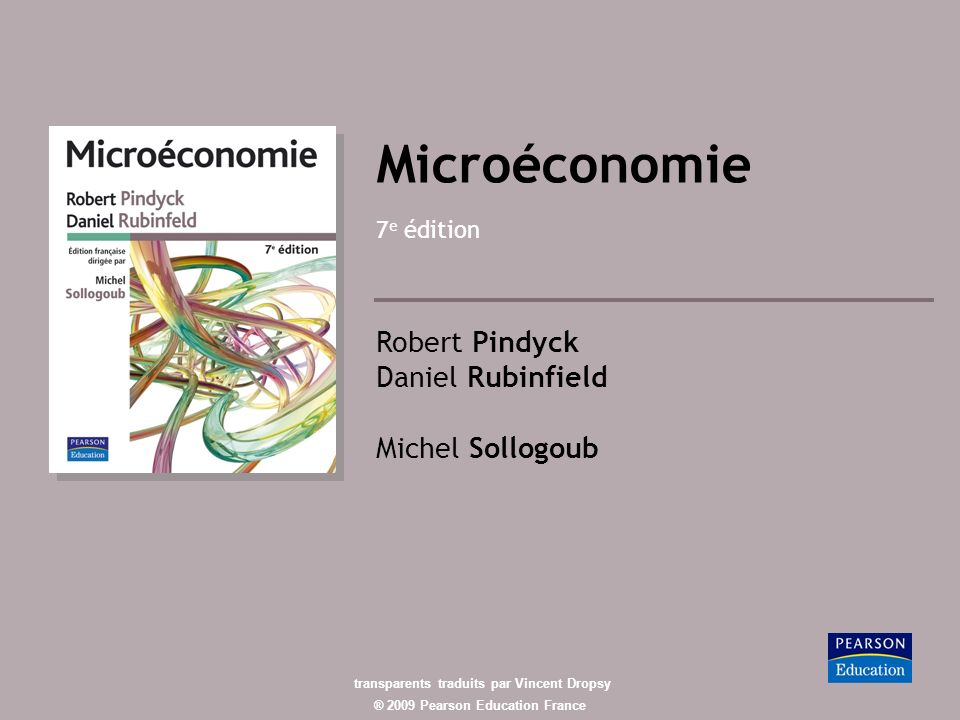 ® 2009 Pearson Education France Microéconomie 7 e édition Robert Pindyck Daniel Rubinfield Michel Sollogoub transparents traduits par Vincent Dropsy