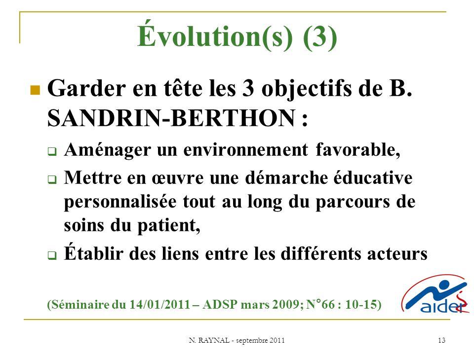 N. RAYNAL - septembre 2011 13 Évolution(s) (3) Garder en tête les 3 objectifs de B. SANDRIN-BERTHON : Aménager un environnement favorable, Mettre en œ