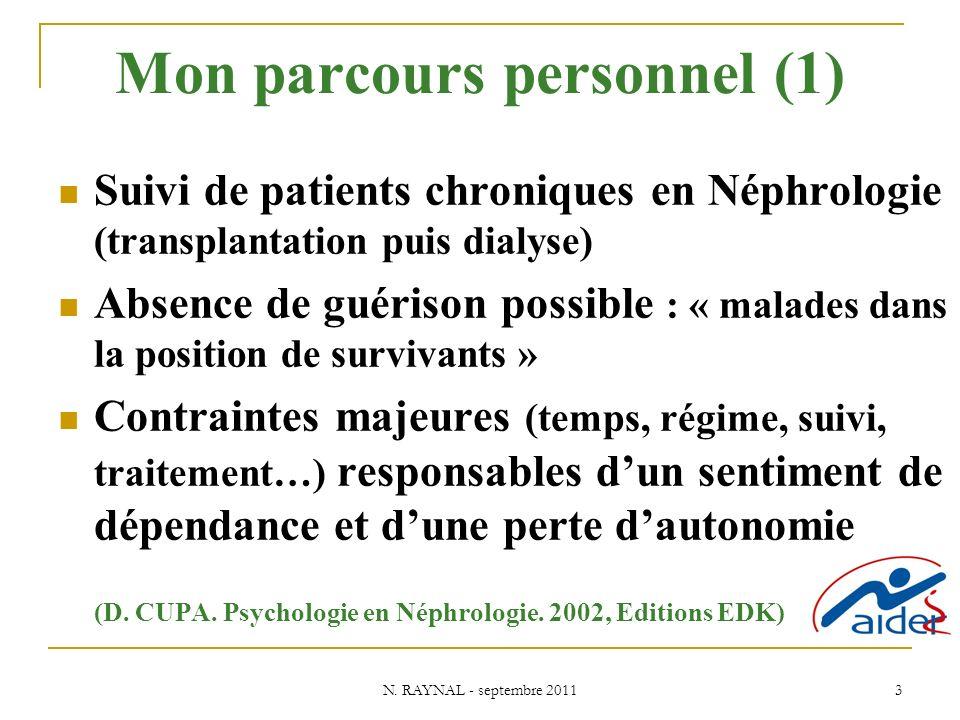 N. RAYNAL - septembre 2011 3 Mon parcours personnel (1) Suivi de patients chroniques en Néphrologie (transplantation puis dialyse) Absence de guérison