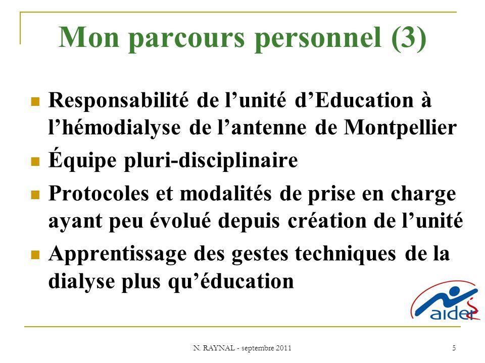 N. RAYNAL - septembre 2011 5 Mon parcours personnel (3) Responsabilité de lunité dEducation à lhémodialyse de lantenne de Montpellier Équipe pluri-dis